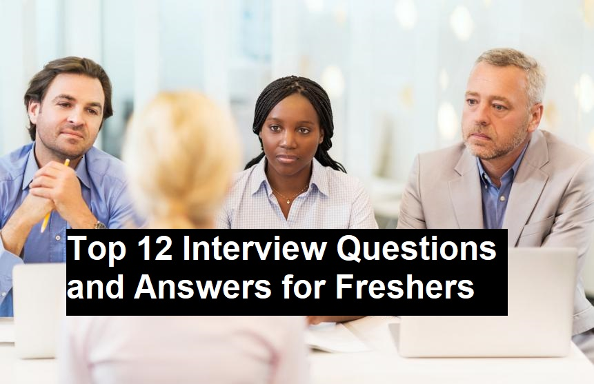 Top 12 Interview Questions and Answers for Freshers