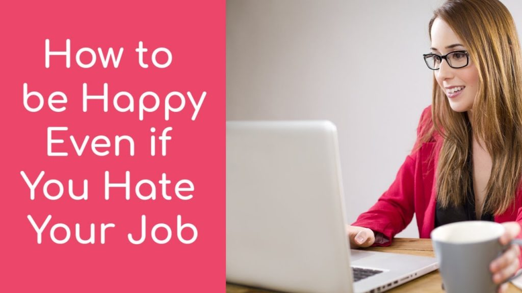 Top 12 Tips to Be Happy at Work When You hate Your Job