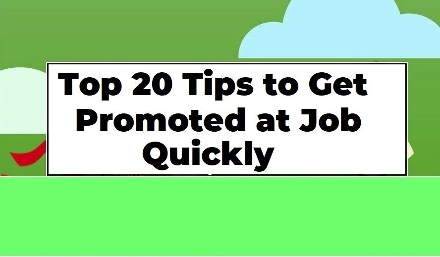 Top 20 Tips to Get Promoted at Job Quickly